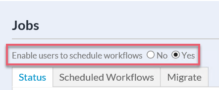 First, ensure that the overall setting Enable users to schedule workflows on the Jobs page of the Admin interface is toggled to Yes.
